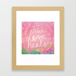 True Love Quote, True Love Heals, Pink Colorful Watercolor Typography Floral Botanical Inspirational Framed Art Print