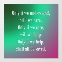 Understand Care Help Save Canvas Print