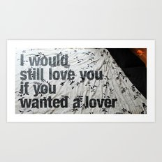 I would still love you if you wanted a lover Art Print