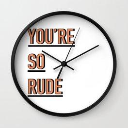 YOU'RE SO RUDE Wall Clock