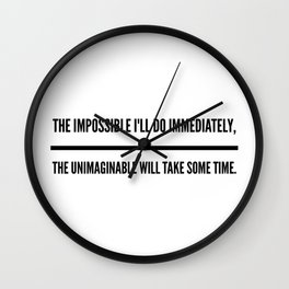 The Impossible I'll Do Immediately, The Unimaginable Will Take Some Time Wall Clock