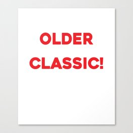 I'm Not Getting Older I'm Just Becoming A Classic Shirt Canvas Print