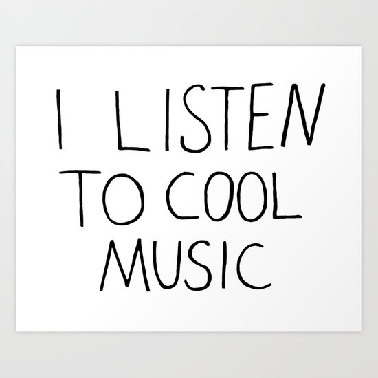 I Listen To Cool Music Art Print