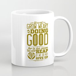 Let us not become weary in doing good, for at the proper time we will reap a harvest if we do not gi Coffee Mug