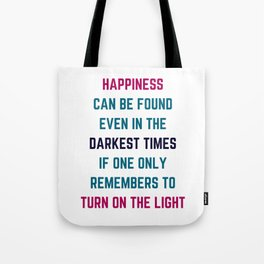 Happiness can be found even in the darkest times Tote Bag