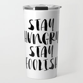 Stay Hungry Stay Foolish black and white typography poster black-white home decor office wall art Travel Mug