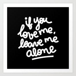 if you love me, leave me alone III Art Print