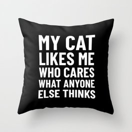 My Cat Likes Me Who Cares What Anyone Else Thinks (Black) Throw Pillow