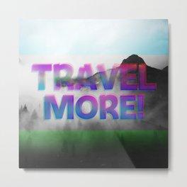 Travel More Metal Print