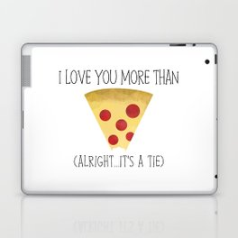 I Love You More Than Pizza (Alright... It's A Tie) Laptop & iPad Skin