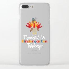 Thankful for Kindergarten Turkeys Thanksgiving Teacher Clear iPhone Case