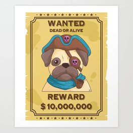 Sweet Pug Pirates Wanted Dead Or Alive Art Print