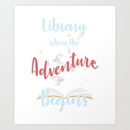 Bookworms Readers Literature Nerds Gift Library Where The Adventure Begins Art Print