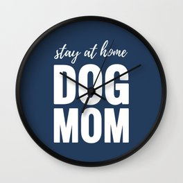Stay At Home Dog Mom Wall Clock