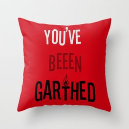 You've Been Garthed Throw Pillow