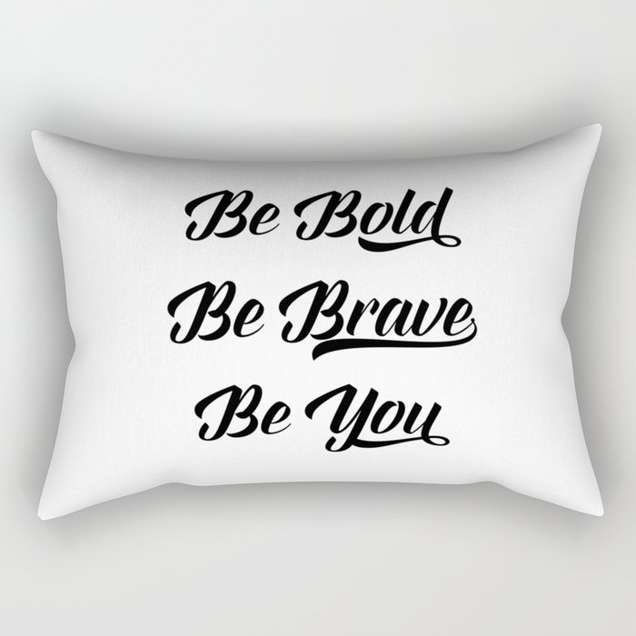 Be bold, be brave, be you Rectangular Pillow