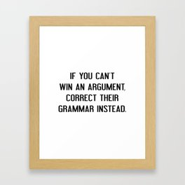 If You Can't Win An Argument Framed Art Print