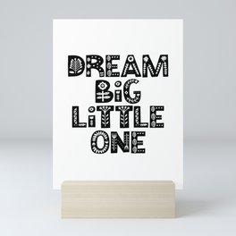Dream Big Little One inspirational wall art black and white typography poster home wall decor Mini Art Print