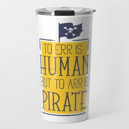 To Err Is Human But To Arr Is Pirate Travel Mug