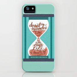 """Do not squander time..."" - Benjamin Franklin  iPhone Case"