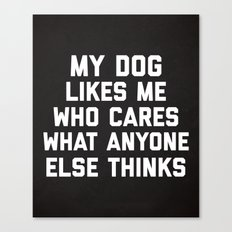 My Dog Likes Me Funny Quote Canvas Print