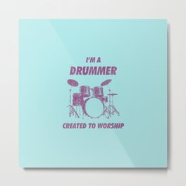 I'm Drummer Created To Worship Funny Drums Vintage Drumming Distressed Metal Print