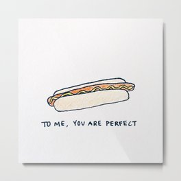 TO ME, YOU ARE PERFECT Metal Print
