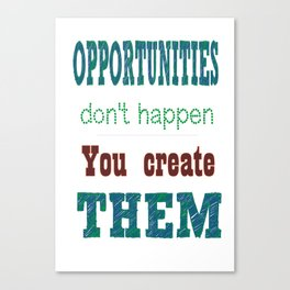 Opportunities don't happen you create them Inspirational Quote Canvas Print