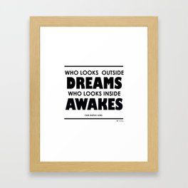 Who Looks Outside Dreams, Who Looks Inside Awakes Framed Art Print