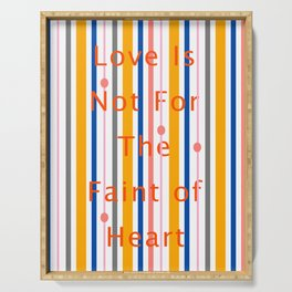 Love Is Not For The Faint of Heart Serving Tray