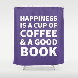Happiness is a Cup of Coffee & a Good Book (Ultra Violet) Shower Curtain