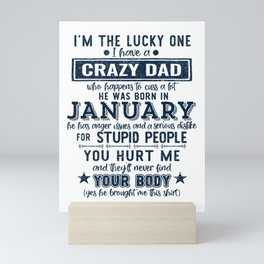 I'm The Lucky One I Have A Crazy January Dad Funny product Mini Art Print