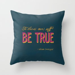 Be True - Hand Lettered Shakespear Quote Throw Pillow