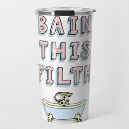 bain this filth Travel Mug