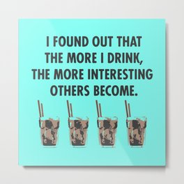 The more I drink... Metal Print