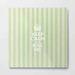 Keep Calm and Kiss Me - Green Stripes  Metal Print