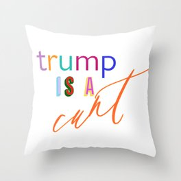 Trump is a c*nt Throw Pillow
