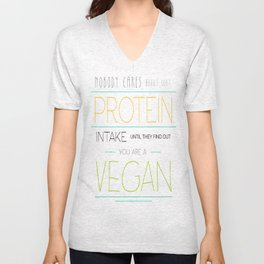 Nobody Cares About Your Protein Intake Until They Find Out You Are A Vegan Unisex V-Neck