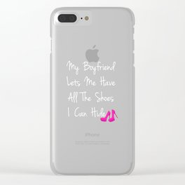 Boyfriend Lets Me Have All Shoes I Can Hide T-Shirt Clear iPhone Case