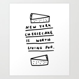 New York Cheesecake is worth living for. Art Print