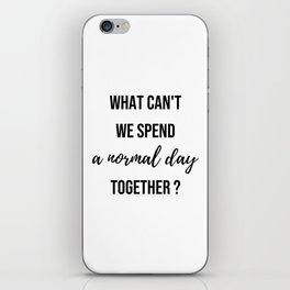 Why can't we spend a normal day together? - Movie quote collection iPhone Skin