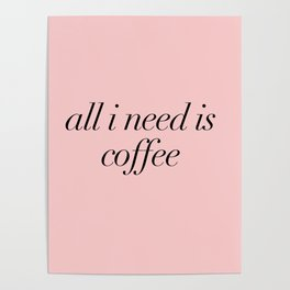 all i need is coffee Poster