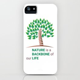 Nature is a backbone of our life iPhone Case