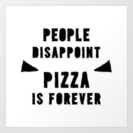 PIZZA IS FOREVER Art Print