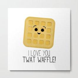 I Love You Twat Waffle Metal Print