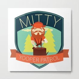 Michigan Yooper Patrol: Mitty Metal Print