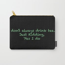 I don't always drink tea Carry-All Pouch