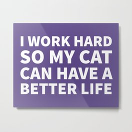 I Work Hard So My Cat Can Have a Better Life (Ultra Violet) Metal Print