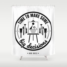 Time To Make Some Big Decisions (Black version) Shower Curtain