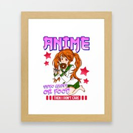 If It's Not Anime Video Games Or Food I Don't Care Framed Art Print